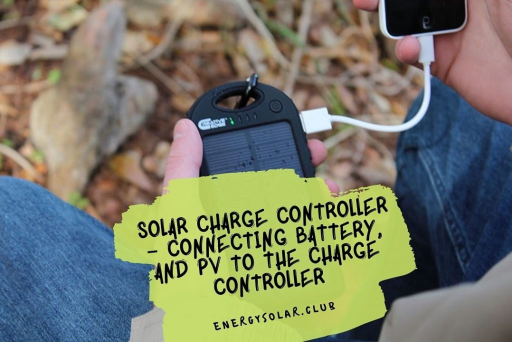 Solar Charge Controller – Connecting Battery, and PV to the Charge Controller