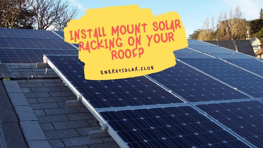Install Mount Solar Racking On Your Roof