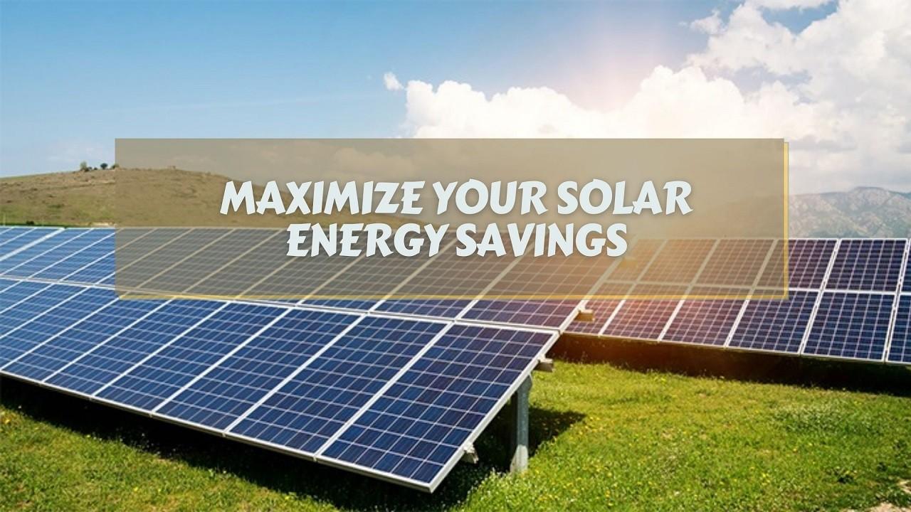 Maximize Your Solar Energy Savings
