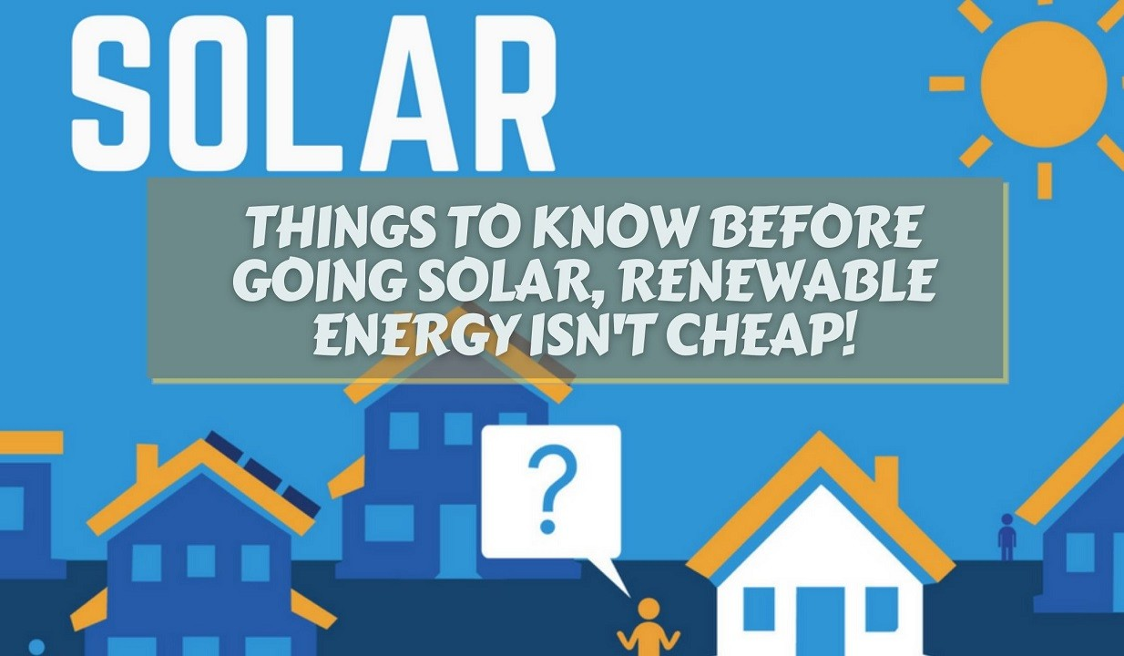 Things to Know Before Going Solar, Renewable Energy Isn't Cheap!