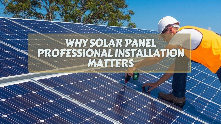 Why Solar Panel Professional Installation Matters