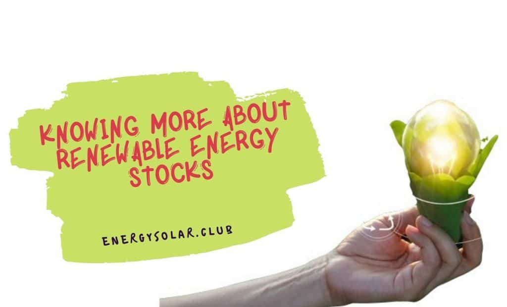 Knowing More About Renewable Energy Stocks
