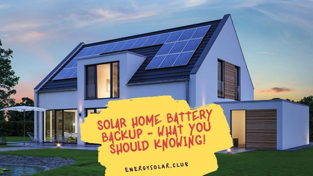 Solar Home Battery Backup - What You Should Be Knowing!