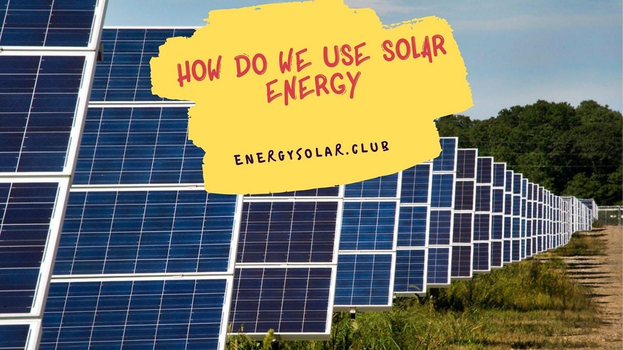 How Do We Use Solar Energy